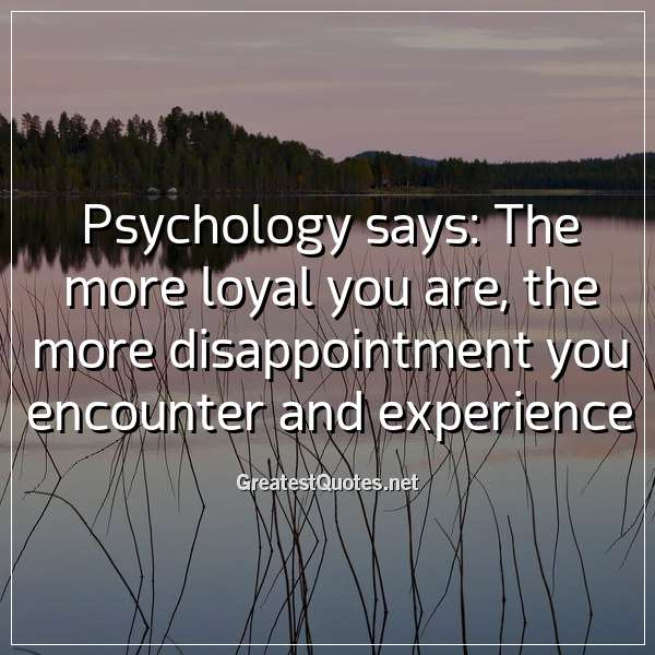 Psychology says: The more loyal you are, the more disappointment you encounter and experience