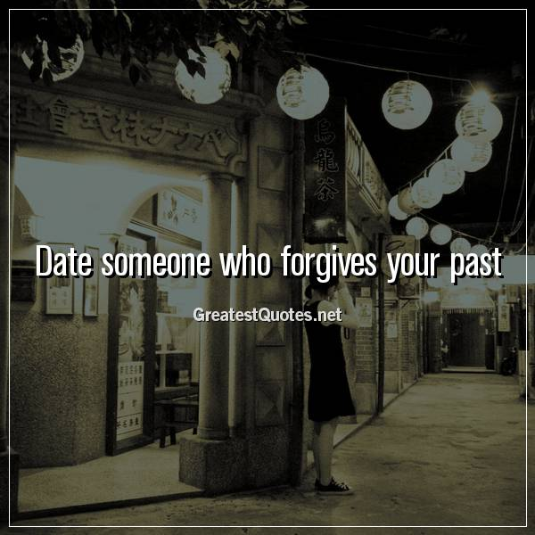 Date someone who forgives your past