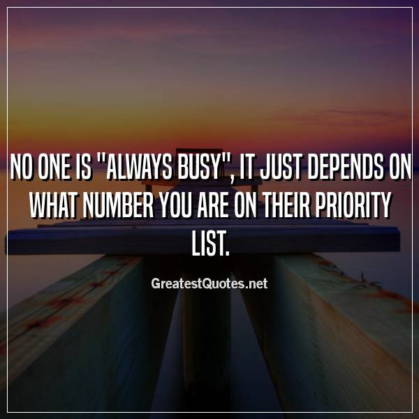 No one is always busy, it just depends on what number you are on their priority list.