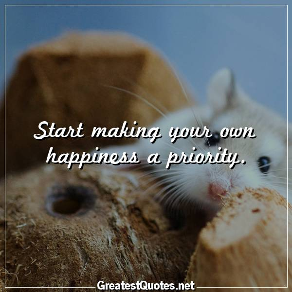 Start making your own happiness a priority