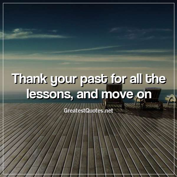 Quote: Thank your past for all the lessons, and move on.