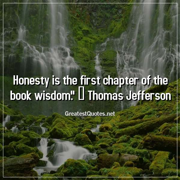 """Quote: """"Honesty is the first chapter of the book wisdom."""" ― Thomas Jefferson"""