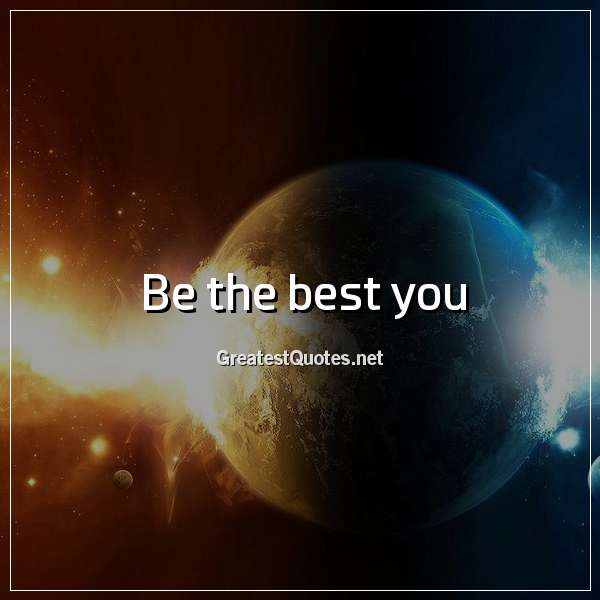 Be the best you.