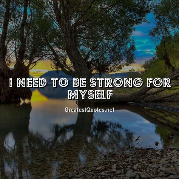 I need to be strong for myself. - Free life quotes images ...