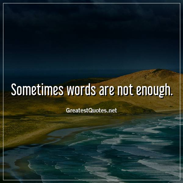Quote: Sometimes words are not enough.