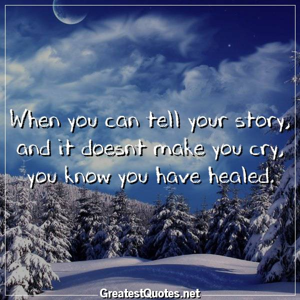 When You Can Tell Your Story And It Doesnt Make You Cry You Know Enchanting Quotes That Make You Cry