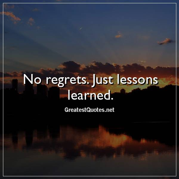 Quote: No regrets. Just lessons learned.
