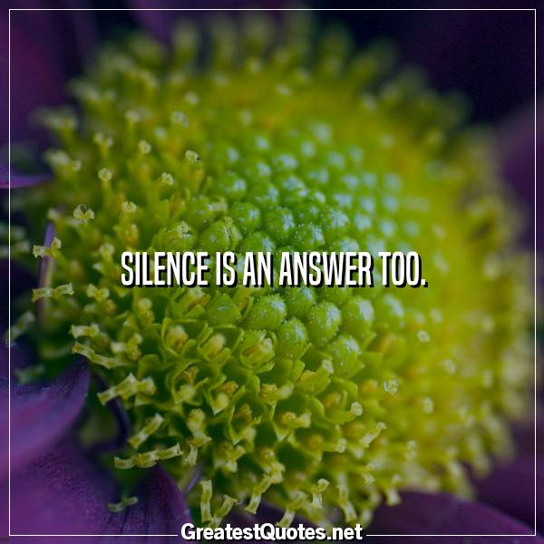 Silence is an answer too