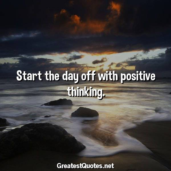 Start the day off with positive thinking