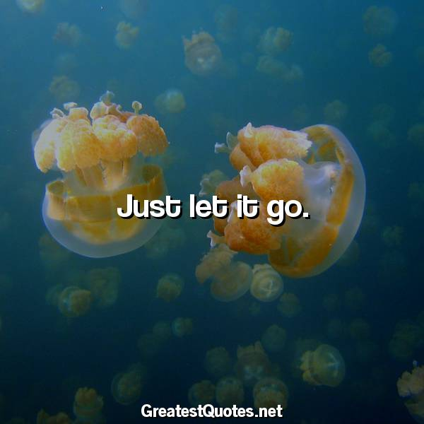 Just let it go.