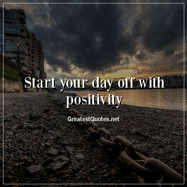 Start your day off with positivity.