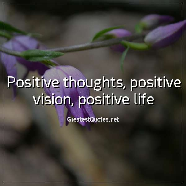 Positive thoughts, positive vision, positive life - Free ...