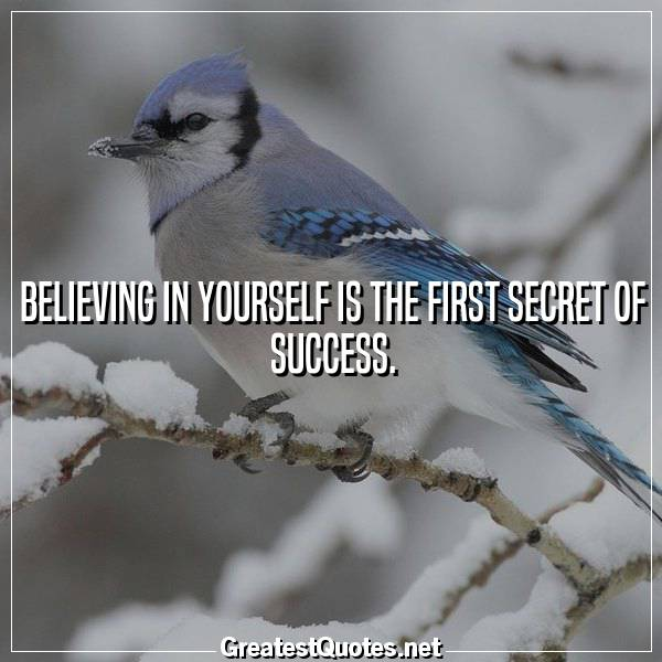 Quote: Believing in yourself is the first secret of success.