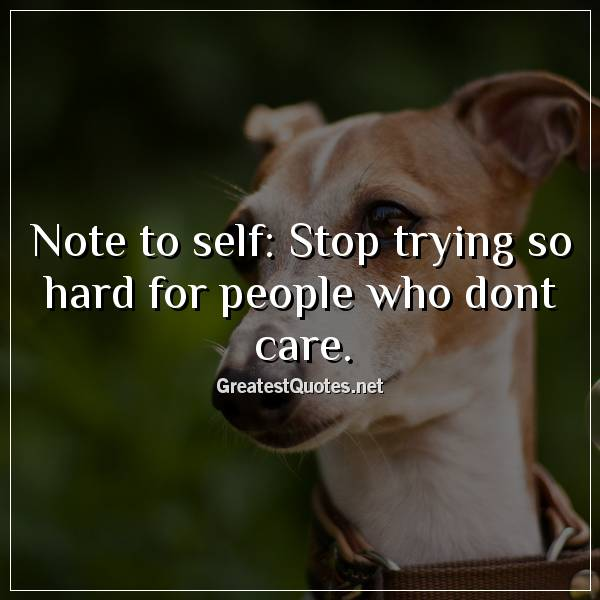 Note To Self Stop Trying So Hard For People Who Dont Care Free