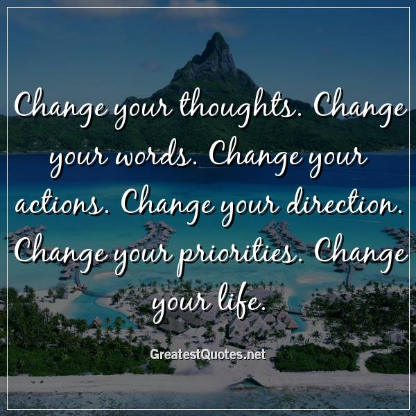 Change Your Thoughts Change Your Words Change Your Actions Change