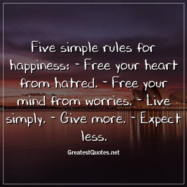 Five simple rules for happiness: - Free your heart from ...