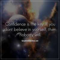Confidence is the key. If you dont believe in yourself, then nobody will.