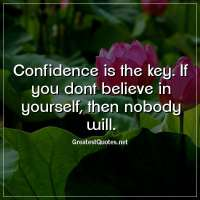 Confidence is the key. If you dont believe in yourself, then nobody will