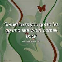 Sometimes you gotta let go and see what comes back