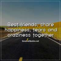 Best friends, share happiness, tears and craziness together