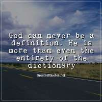 God can never be a definition. He is more than even the entirety of the dictionary
