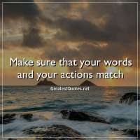 Make sure that your words and your actions match