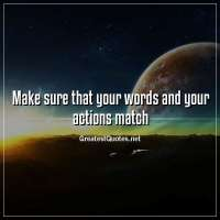 Make sure that your words and your actions match.