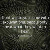 Dont waste your time with explanations: people only hear what they want to hear