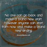 No one can go back and make a brand new start, however anyone can start from now and make a brand new ending