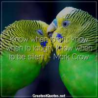 Know when to cry, know when to laugh, know when to be silent. - Mark Crow