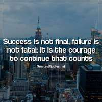 Success is not final, failure is not fatal: it is the courage to continue that counts