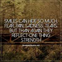 Smiles can hide so much; fear, pain, sadness, tears. But than again they reflect one thing: strength.