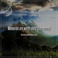 Memories are worth more than money.