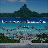 Memories are worth more than money