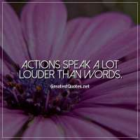 Actions speak a lot LOUDER than words