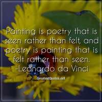 Painting is poetry that is seen rather than felt, and poetry is painting that is felt rather than seen. - Leonardo da Vinci