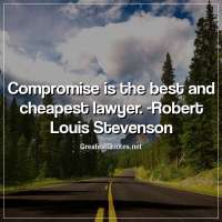 Compromise is the best and cheapest lawyer. -Robert Louis Stevenson