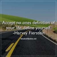 Accept no ones definition of your life; define yourself. - Harvey Fierstein