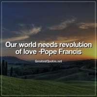 Our world needs revolution of love - Pope Francis