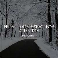 Never trade respect for attention.