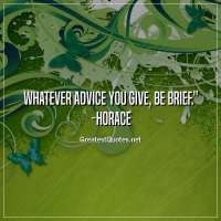 Whatever advice you give, be brief. -Horace
