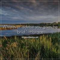 Whatever advice you give, be brief. - Horace