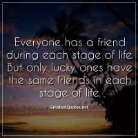 Everyone has a friend during each stage of life. But only lucky ones have the same friends in each stage of life