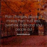Pain changes people. It makes them trust less, overthink more and shut people out.