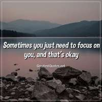 Sometimes you just need to focus on you, and that's okay.