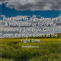 Pray, then let it go. Dont try & manipulate or force the outcome. Just trust God to open the right doors at the right time