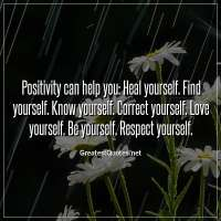 Positivity can help you: Heal yourself. Find yourself. Know yourself. Correct yourself. Love yourself. Be yourself. Respect yourself