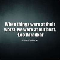 When things were at their worst, we were at our best. -Leo Varadkar