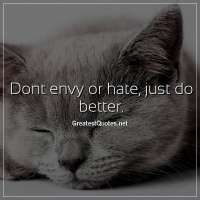 Dont envy or hate, just do better