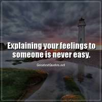 Explaining your feelings to someone is never easy